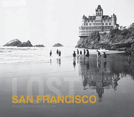 Lost San Francisco By Evanovsky, Dennis/ Kos, Eric J.
