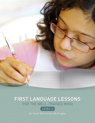 First Language Lessons for the Well-Trained Mind By Wise, Jessie/ Buffington, Sara